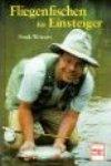 Fliegenfischen für Einsteiger von Fran Weissert